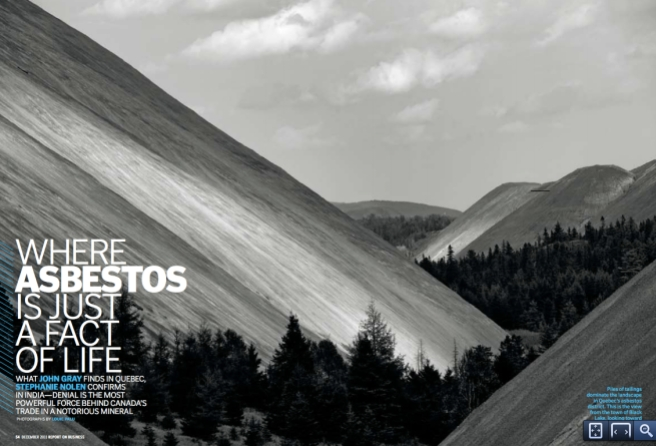 """Where Asbestos is just a fact of life"" by Stephanie Nolen and John Gray, Report on Business, September 2011. Nominated for a record 5 National Magazine Awards, winning 3."
