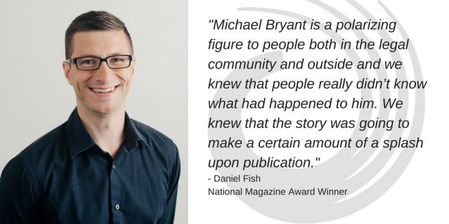 Michael Bryant is a polarizing figure to people both in the legal community and outside and we knew that people really didn't know what had happened to him. We knew that it was going to make a certain amount of a spl (1).png